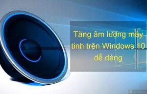 Tăng âm  thanh máy tính trên windows 10