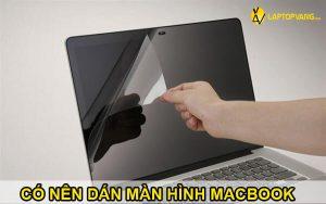có nên dán màn hình macbook