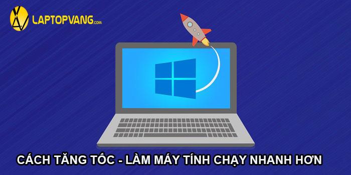 cách làm máy tính chạy nhanh hơn